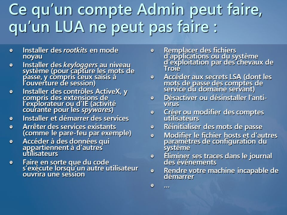 Ce qu'un compte Admin peut faire, qu'un LUA ne peut pas faire :