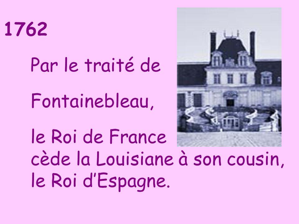 Par le traité de Fontainebleau, le Roi de France cède la Louisiane à son cousin, le Roi d'Espagne.