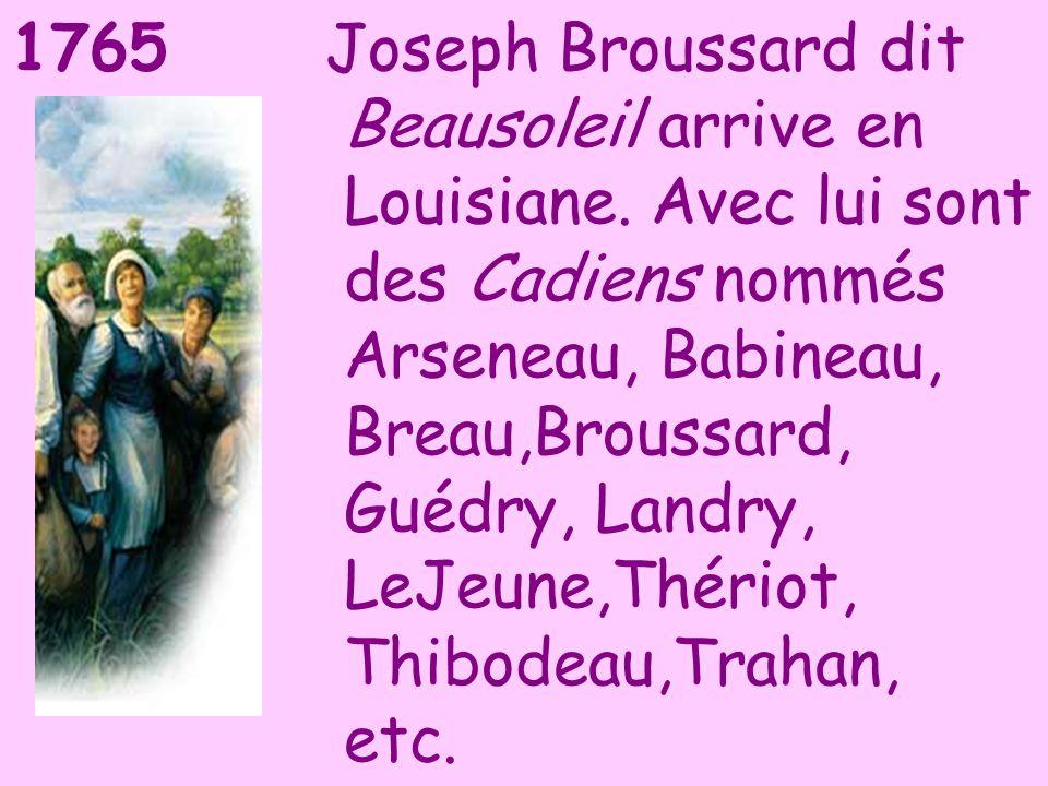 Joseph Broussard dit. Beausoleil arrive en. Louisiane. Avec lui sont