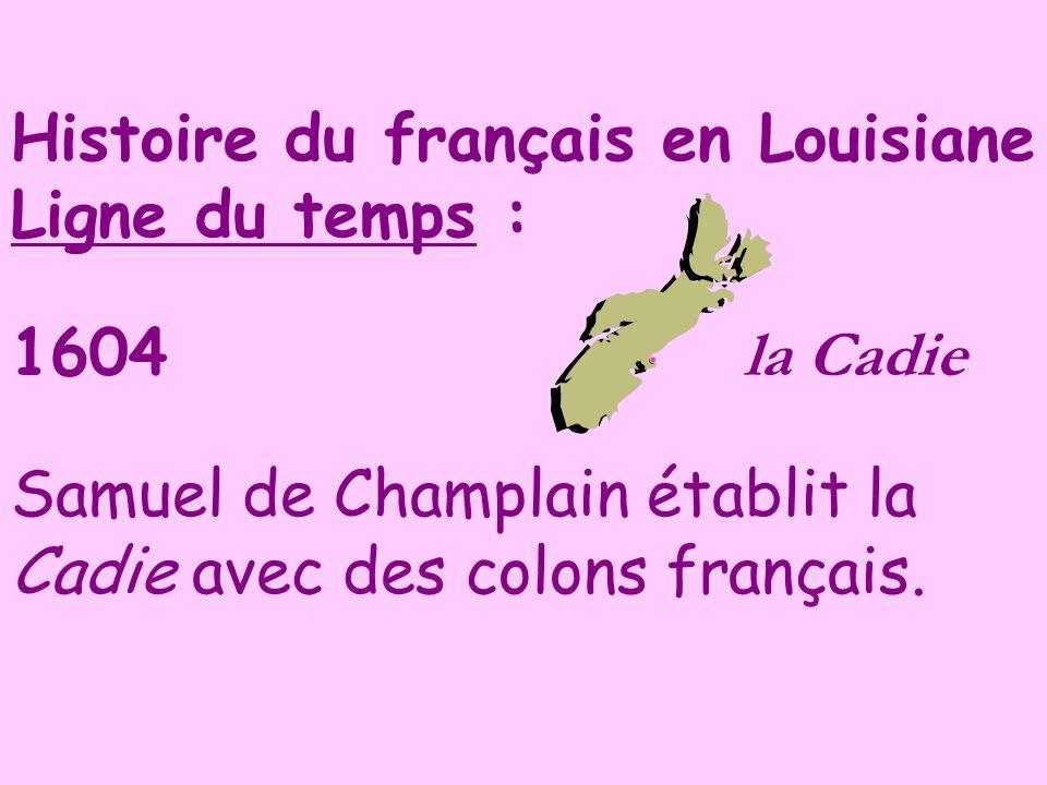 Histoire du français en Louisiane Ligne du temps : 1604