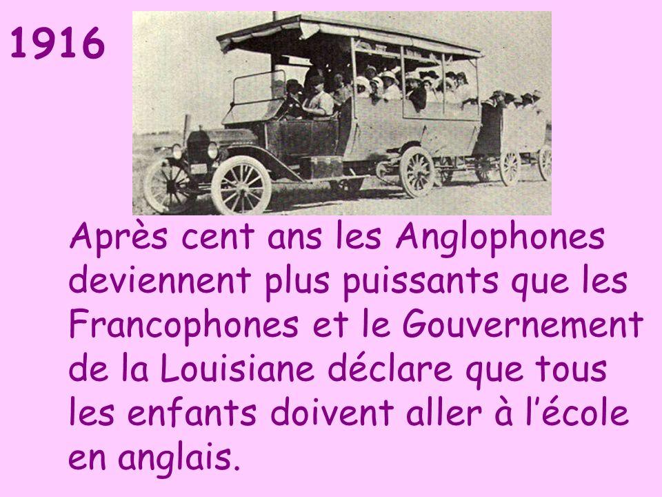 Après cent ans les Anglophones deviennent plus puissants que les Francophones et le Gouvernement de la Louisiane déclare que tous les enfants doivent aller à l'école en anglais.