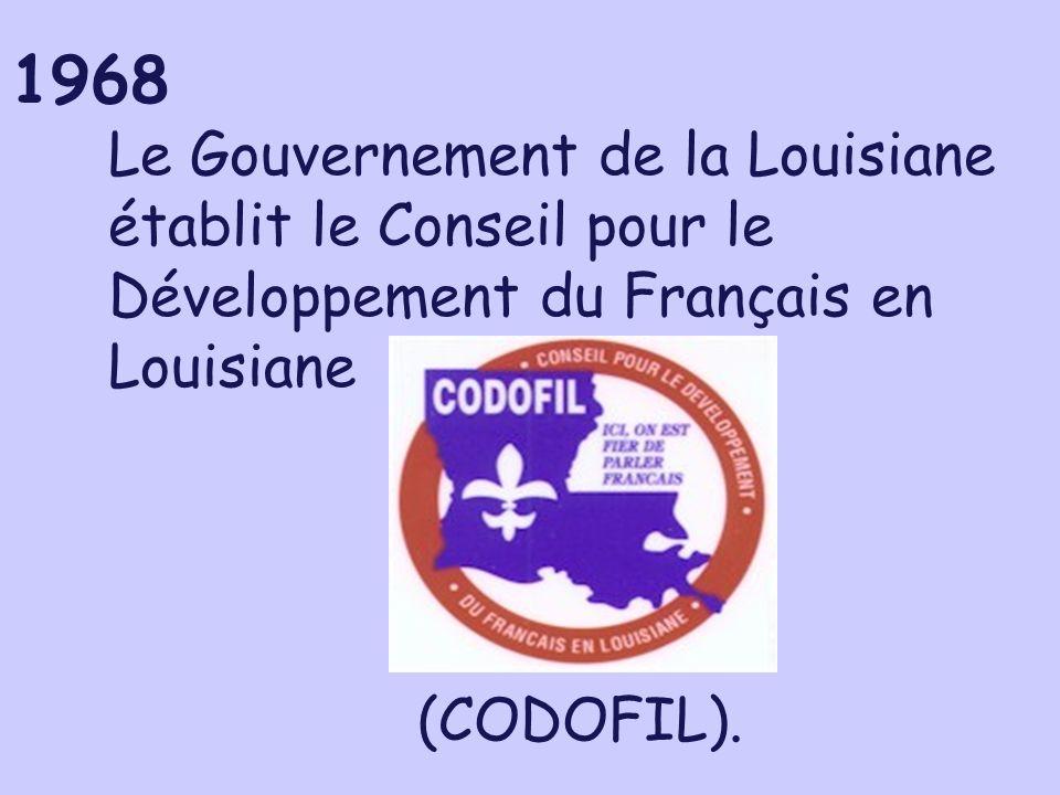 Le Gouvernement de la Louisiane établit le Conseil pour le Développement du Français en Louisiane (CODOFIL).