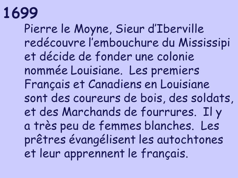 Pierre le Moyne, Sieur d'Iberville redécouvre l'embouchure du Mississipi et décide de fonder une colonie nommée Louisiane.
