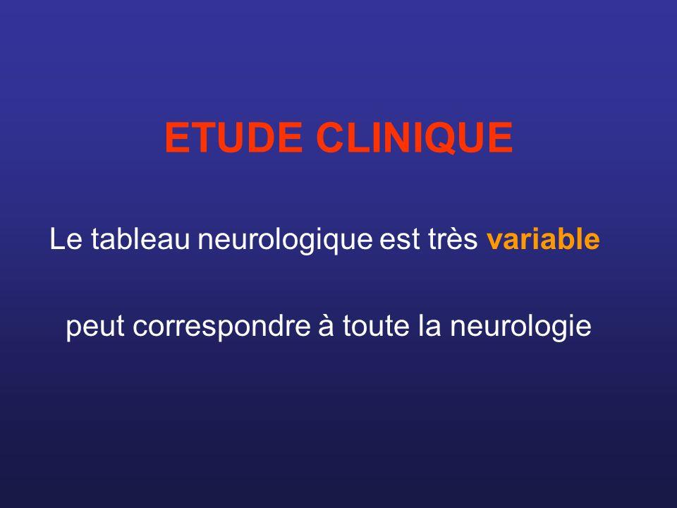 ETUDE CLINIQUE Le tableau neurologique est très variable