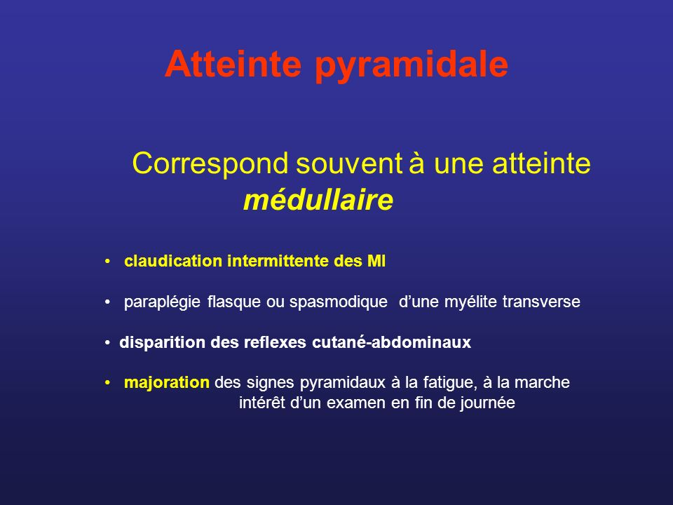 Atteinte pyramidale Correspond souvent à une atteinte médullaire
