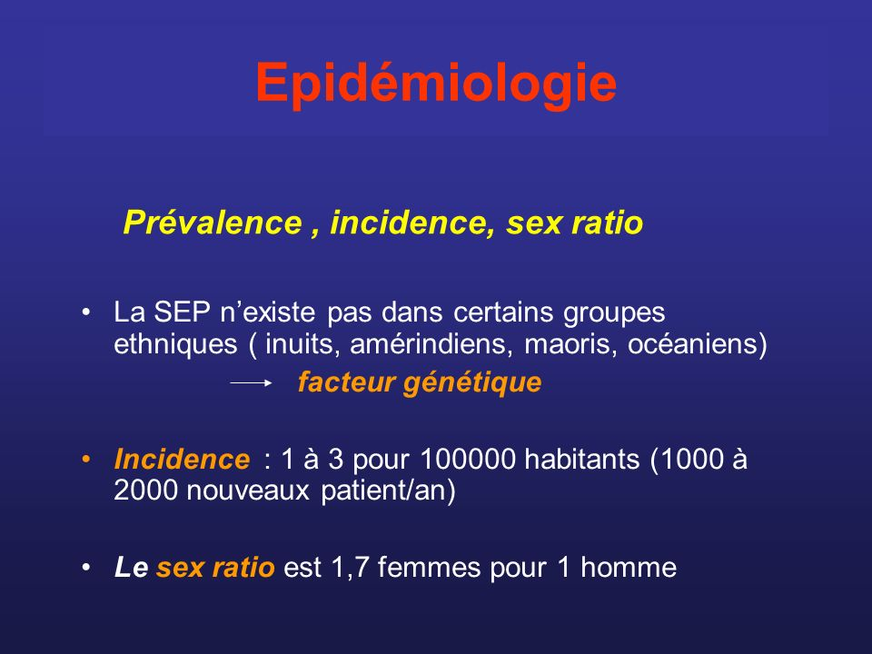 Epidémiologie Prévalence , incidence, sex ratio