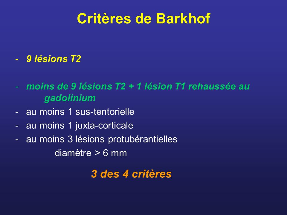 3 des 4 critères Critères de Barkhof 9 lésions T2