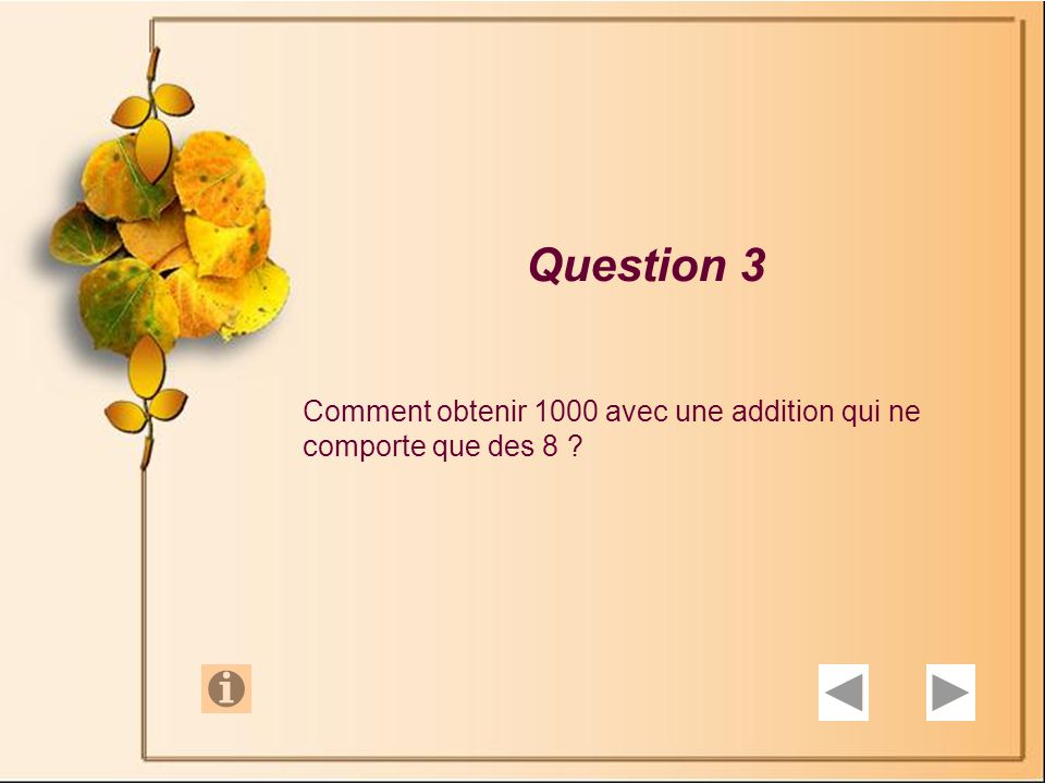 Question 3 Comment obtenir 1000 avec une addition qui ne comporte que des 8