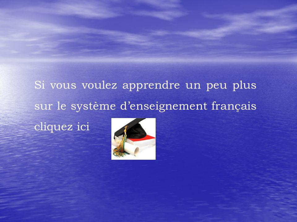 Si vous voulez apprendre un peu plus sur le système d'enseignement français cliquez ici