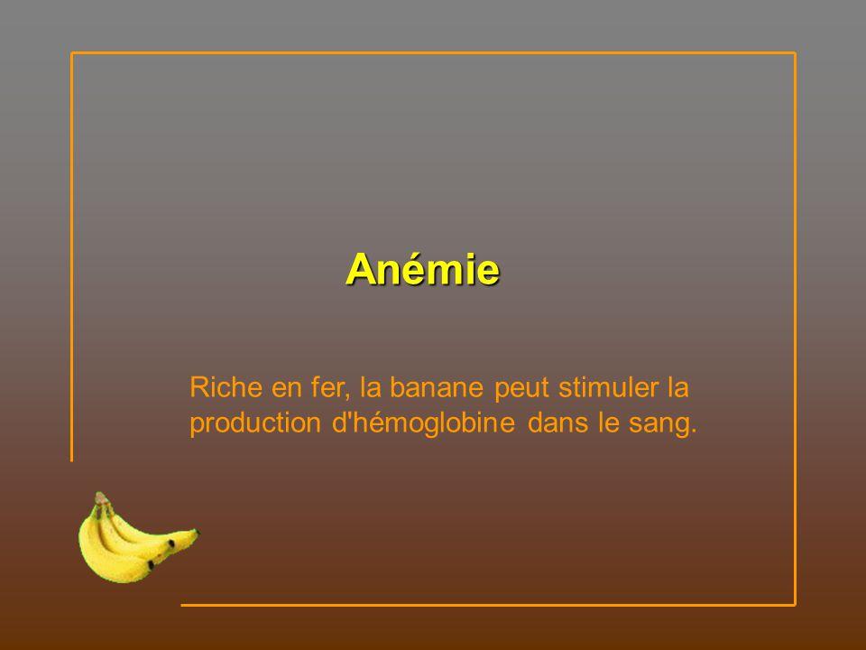 Anémie Riche en fer, la banane peut stimuler la production d hémoglobine dans le sang.