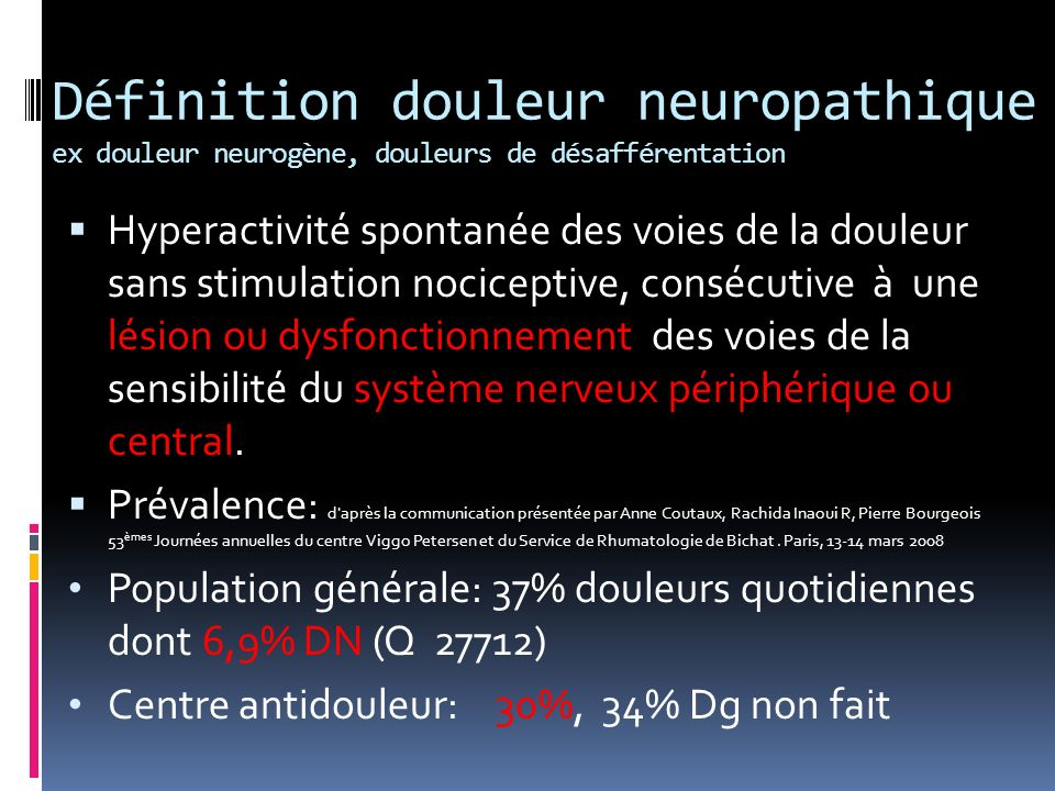 Définition douleur neuropathique ex douleur neurogène, douleurs de désafférentation