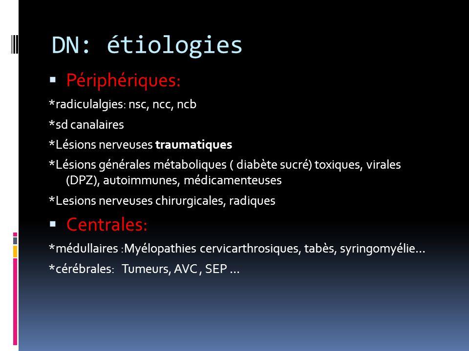 DN: étiologies Périphériques: Centrales: *radiculalgies: nsc, ncc, ncb