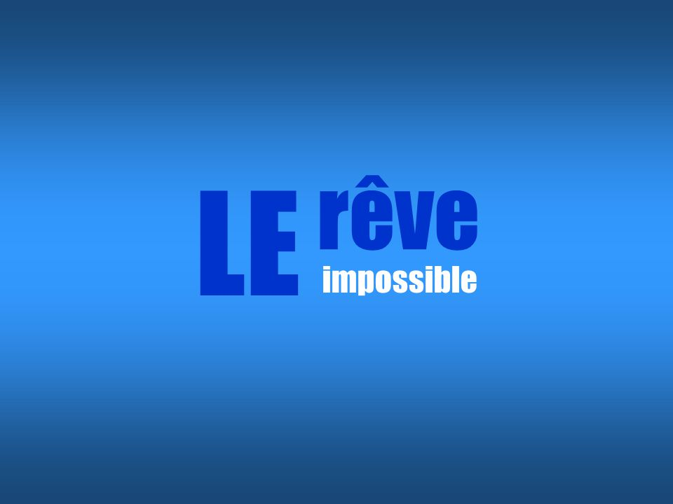 LE rêve impossible