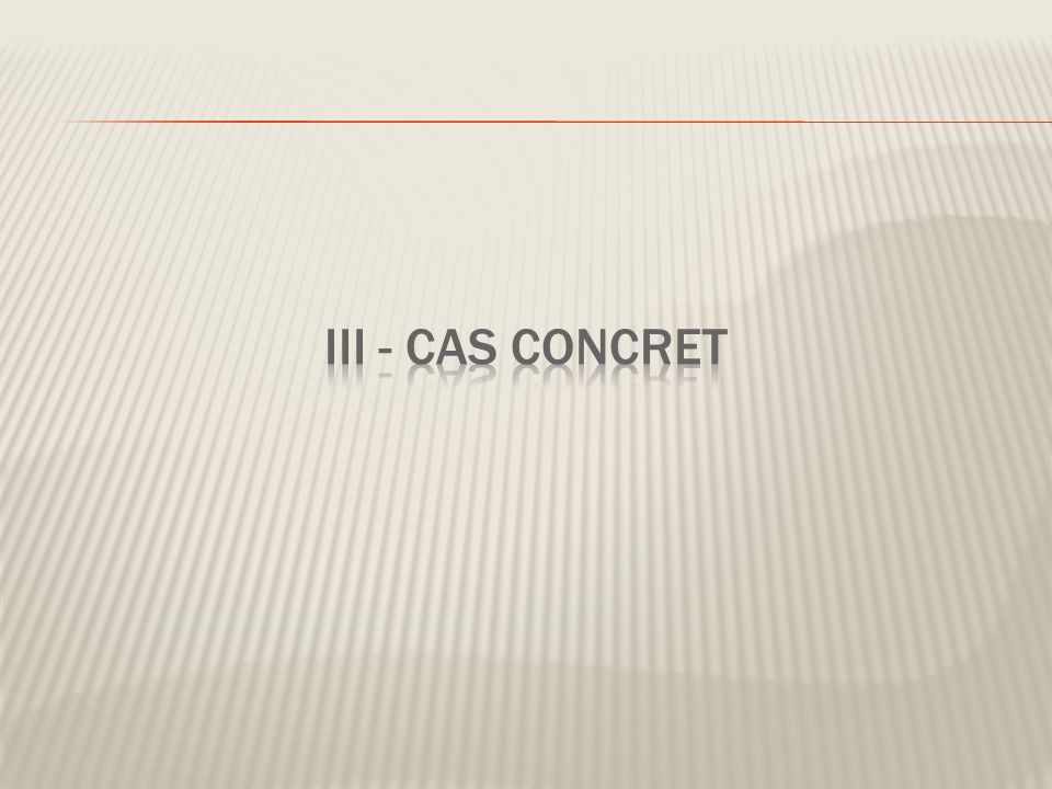 III - Cas Concret