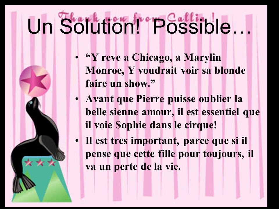 Un Solution! Possible… Y reve a Chicago, a Marylin Monroe, Y voudrait voir sa blonde faire un show.
