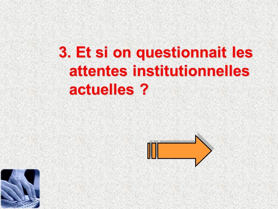 3. Et si on questionnait les attentes institutionnelles actuelles