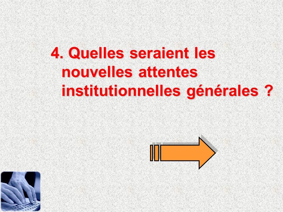 4. Quelles seraient les nouvelles attentes institutionnelles générales