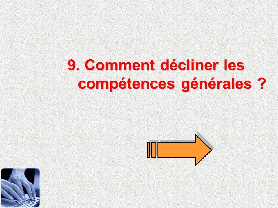 9. Comment décliner les compétences générales