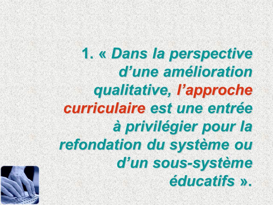 « Dans la perspective d'une amélioration qualitative, l'approche curriculaire est une entrée à privilégier pour la refondation du système ou d'un sous-système éducatifs ».