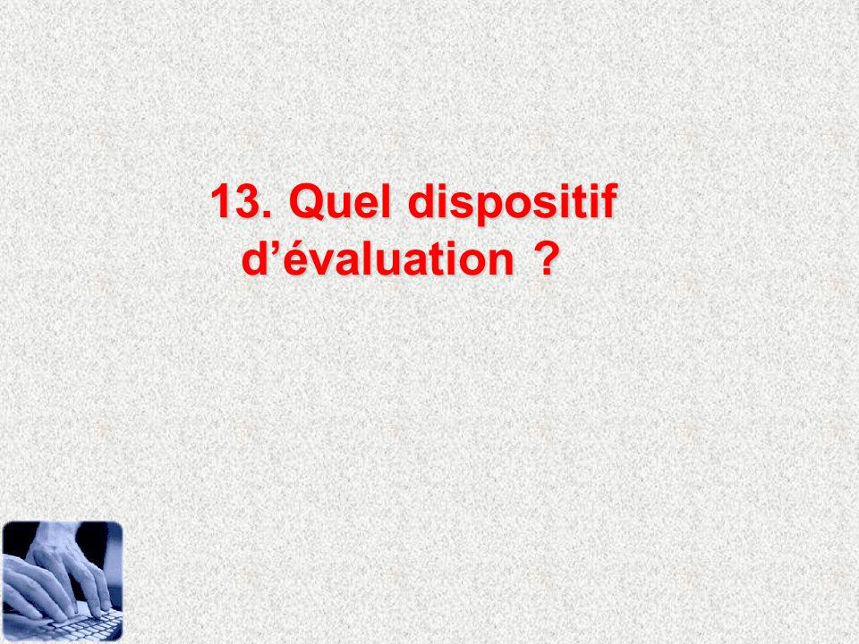13. Quel dispositif d'évaluation