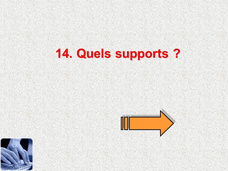 14. Quels supports