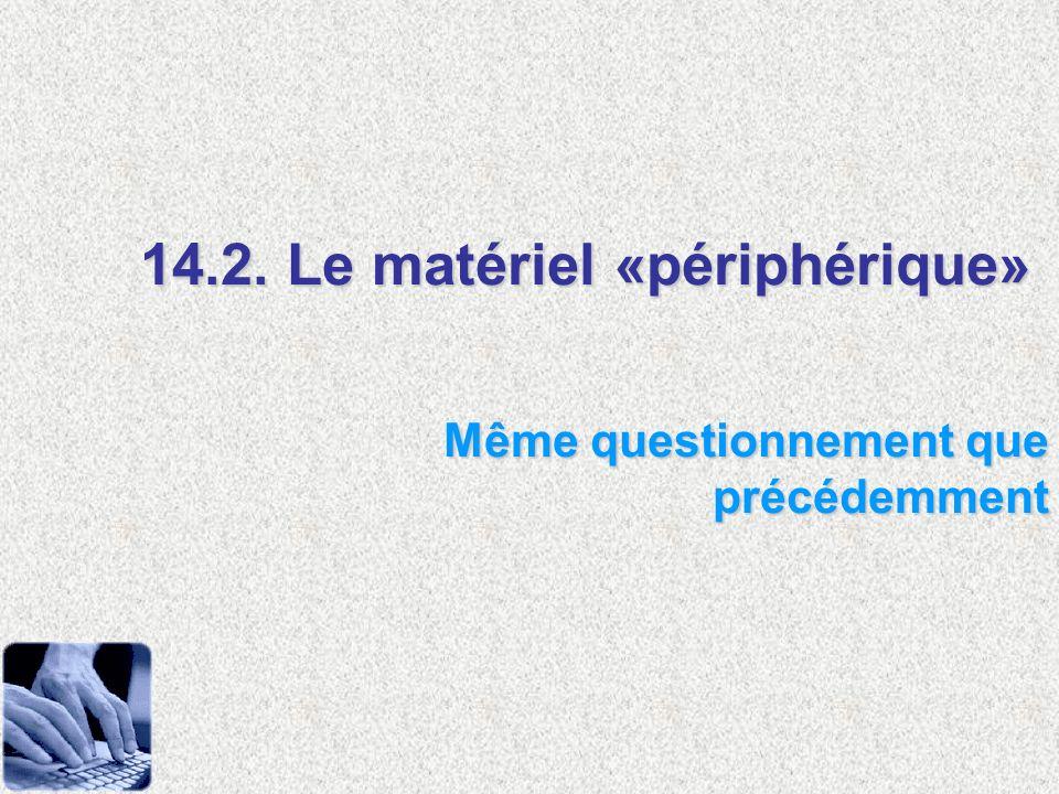 14.2. Le matériel «périphérique»