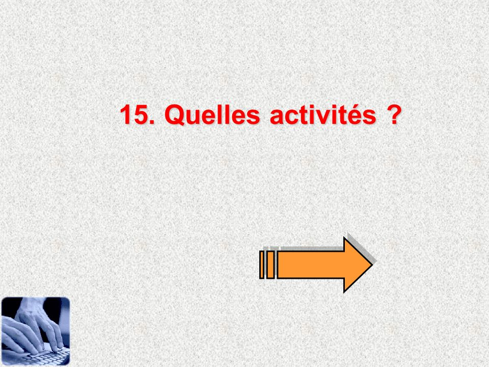 15. Quelles activités