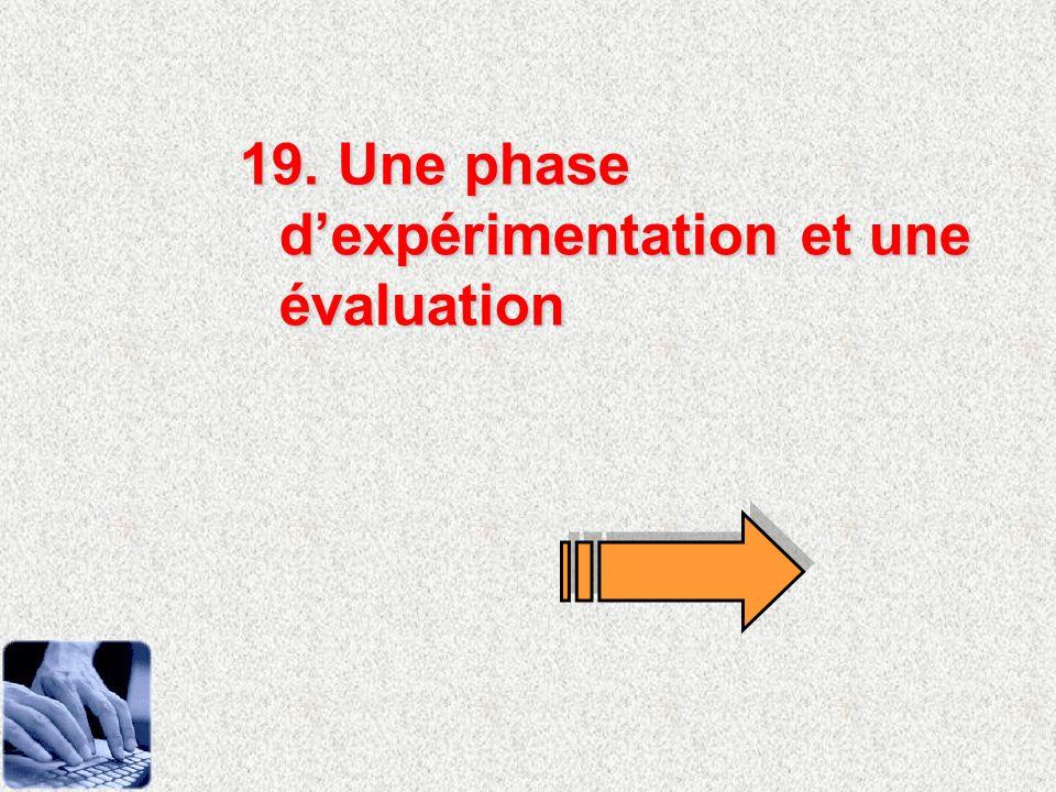 19. Une phase d'expérimentation et une évaluation