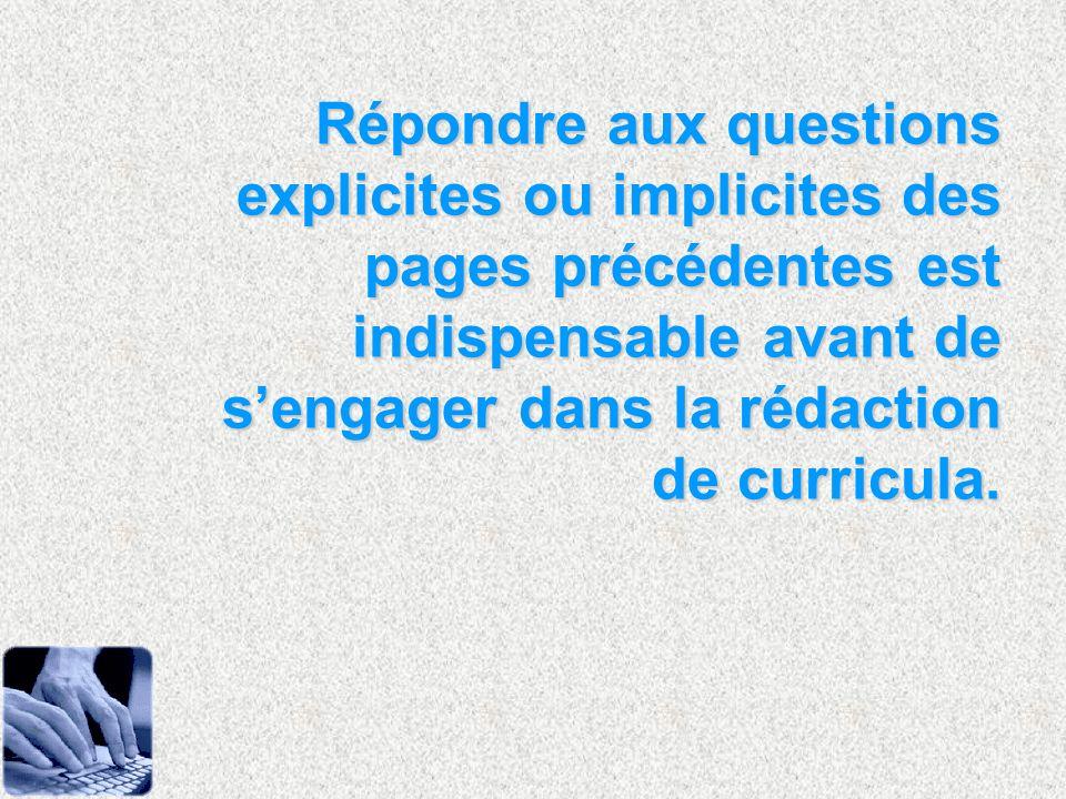 Répondre aux questions explicites ou implicites des pages précédentes est indispensable avant de s'engager dans la rédaction de curricula.