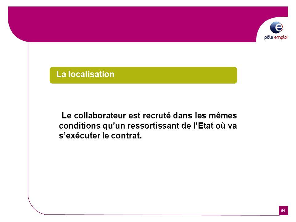 La localisationLe collaborateur est recruté dans les mêmes conditions qu'un ressortissant de l'Etat où va s'exécuter le contrat.