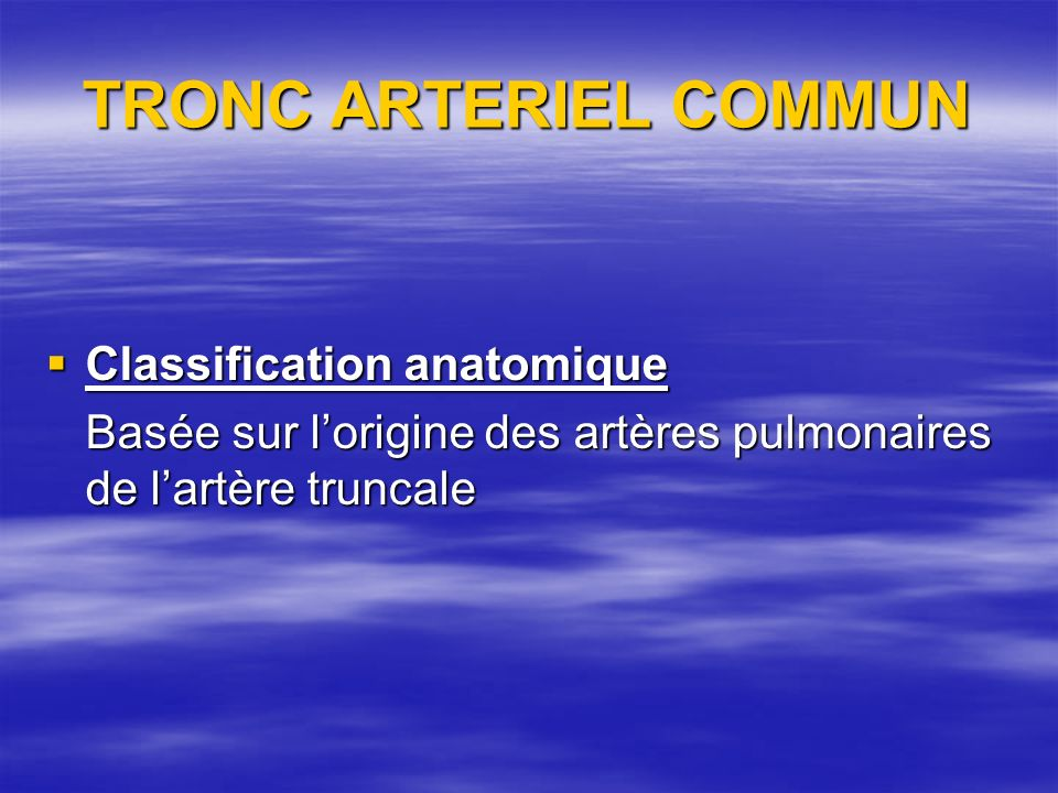 TRONC ARTERIEL COMMUN Classification anatomique