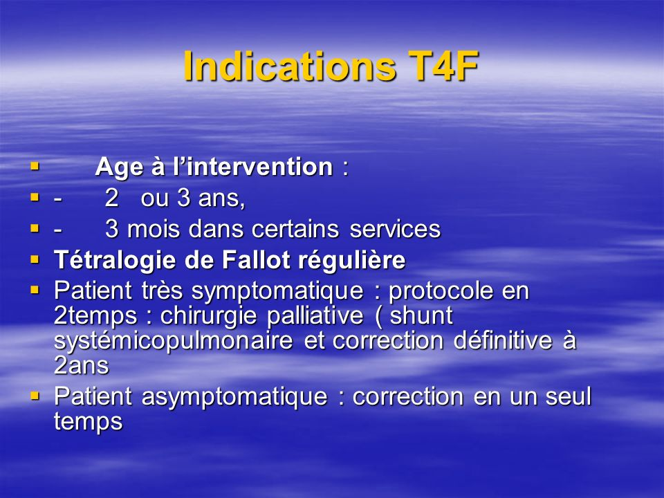 Indications T4F Age à l'intervention : - 2 ou 3 ans,