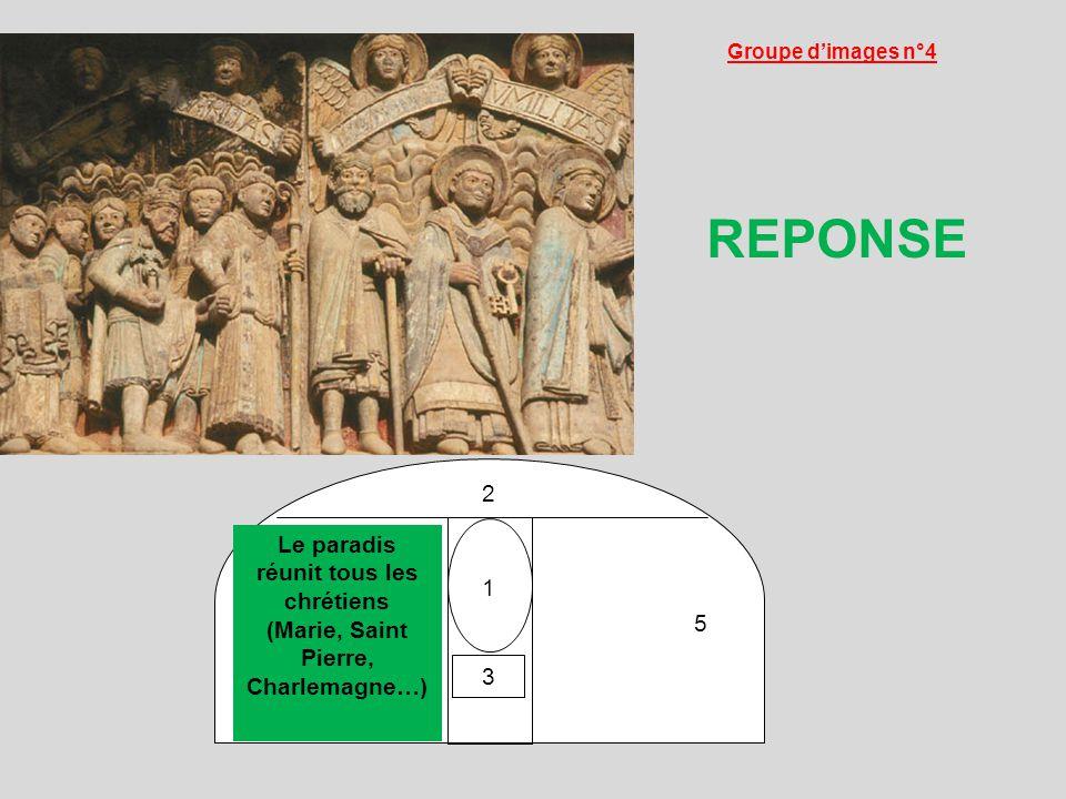 Groupe d'images n°4 REPONSE. 1. 2. Le paradis réunit tous les chrétiens (Marie, Saint Pierre, Charlemagne…)