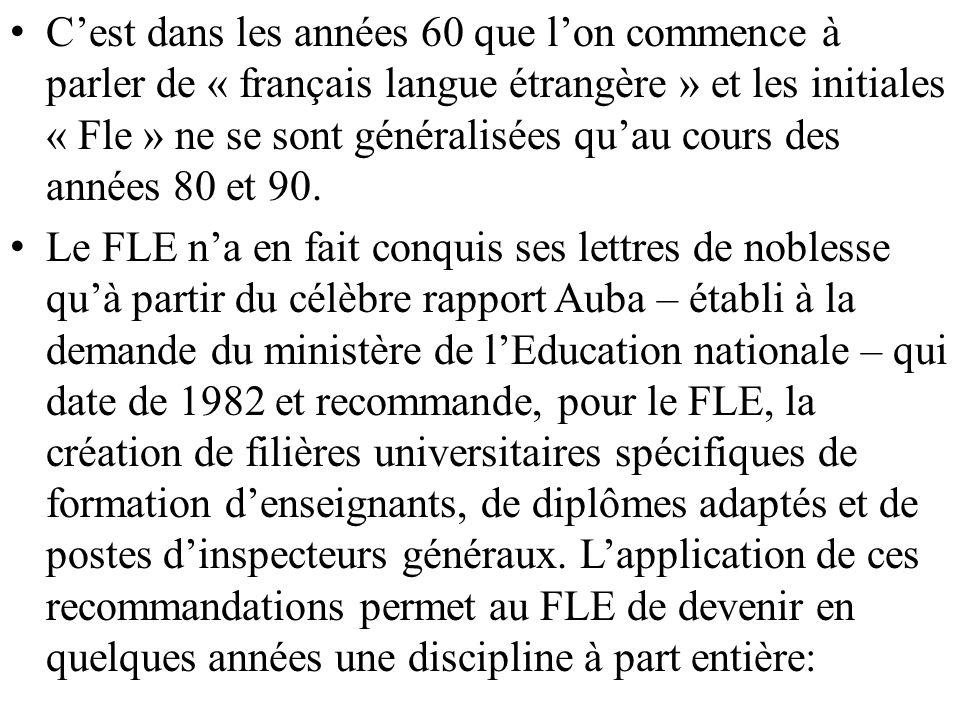 C'est dans les années 60 que l'on commence à parler de « français langue étrangère » et les initiales « Fle » ne se sont généralisées qu'au cours des années 80 et 90.