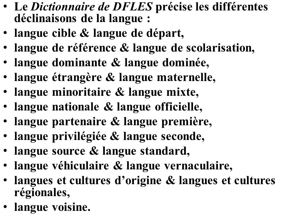 Le Dictionnaire de DFLES précise les différentes déclinaisons de la langue :