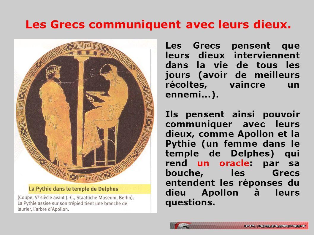 Les Grecs communiquent avec leurs dieux.