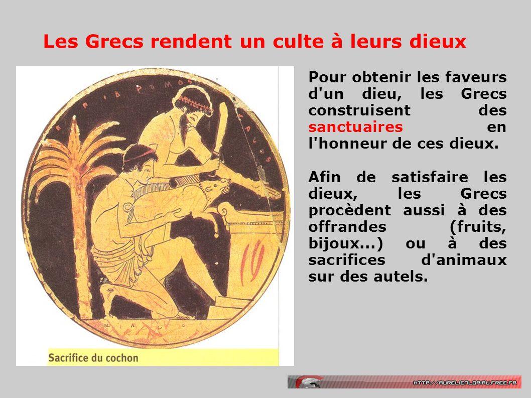 Les Grecs rendent un culte à leurs dieux