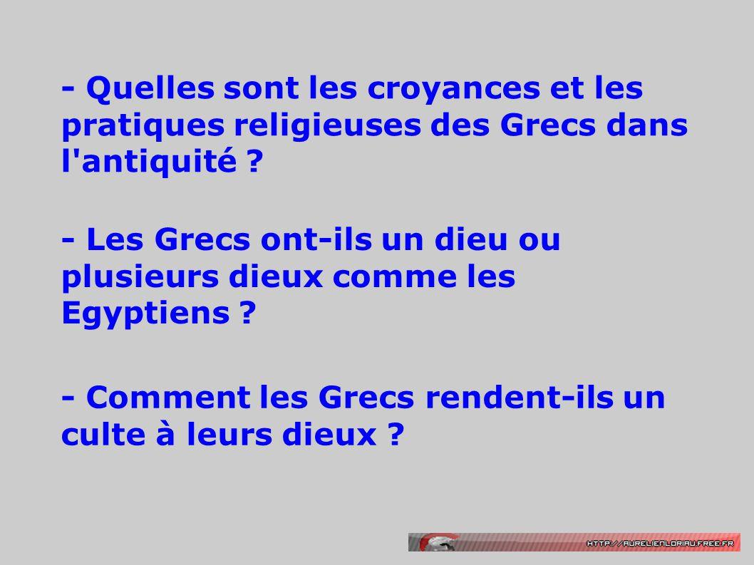 - Quelles sont les croyances et les pratiques religieuses des Grecs dans l antiquité