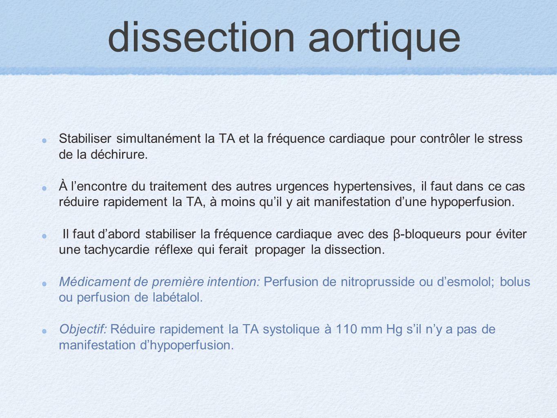 dissection aortique Stabiliser simultanément la TA et la fréquence cardiaque pour contrôler le stress de la déchirure.