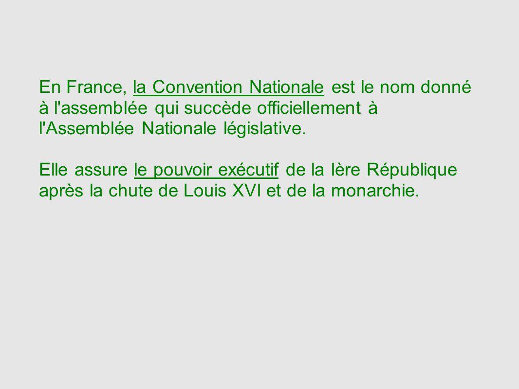 En France, la Convention Nationale est le nom donné à l assemblée qui succède officiellement à l Assemblée Nationale législative.