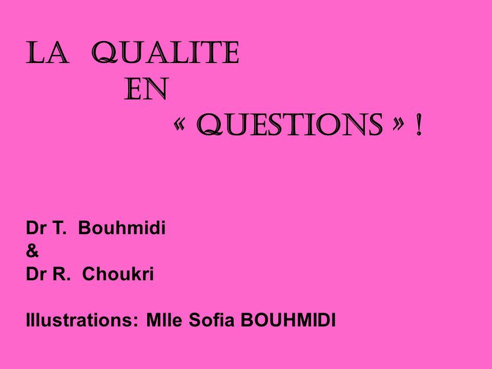 LA QUALITE EN « QUESTIONS » ! Dr T. Bouhmidi & Dr R. Choukri