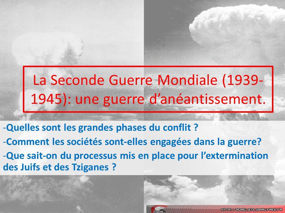 La Seconde Guerre Mondiale (1939-1945): une guerre d'anéantissement.