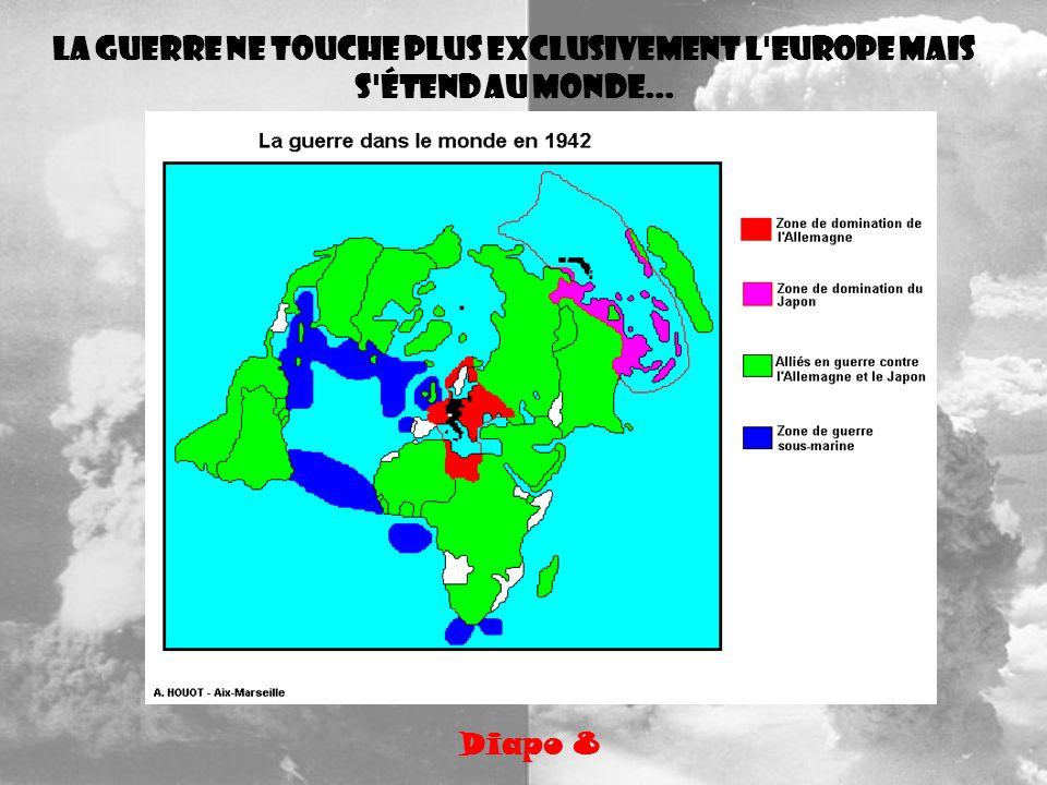 La guerre ne touche plus exclusivement l Europe mais s étend au monde...