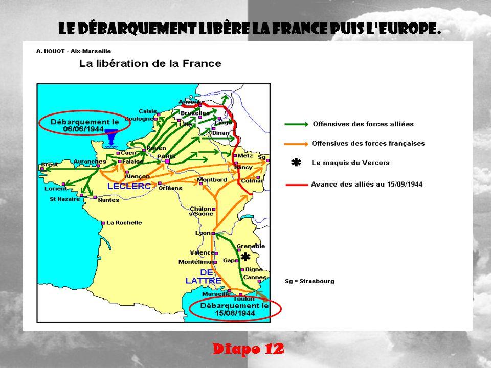 Le débarquement libère la France puis l Europe.