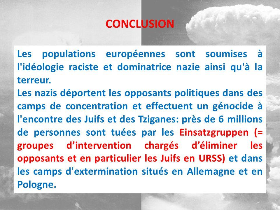 CONCLUSION Les populations européennes sont soumises à l idéologie raciste et dominatrice nazie ainsi qu à la terreur.