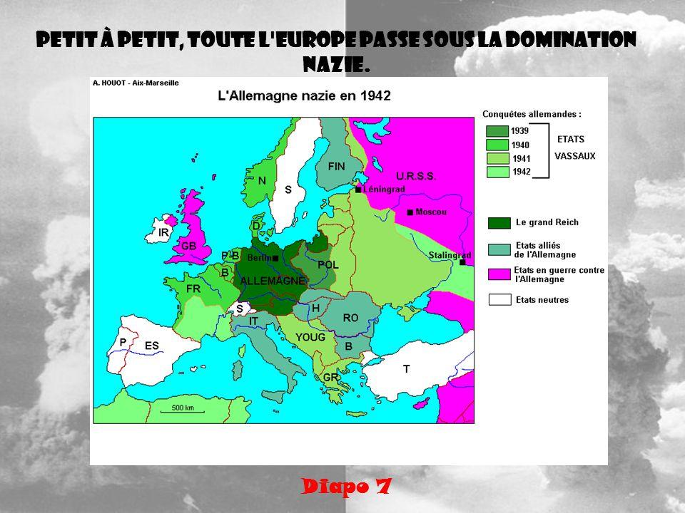 Petit à petit, toute l Europe passe sous la domination nazie.