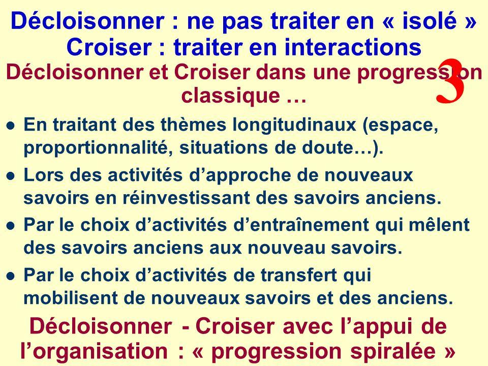 Décloisonner : ne pas traiter en « isolé » Croiser : traiter en interactions Décloisonner et Croiser dans une progression classique …