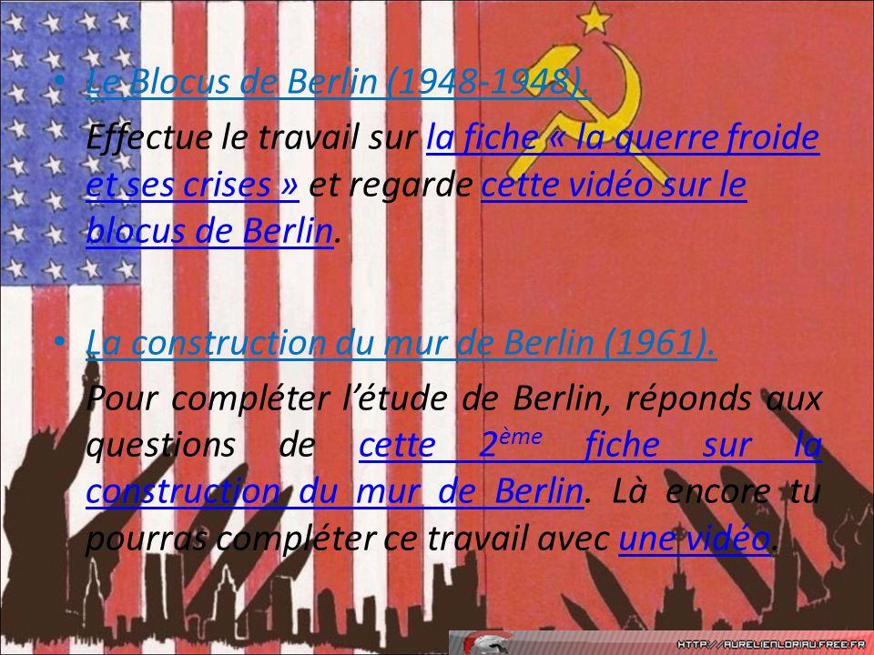 Le Blocus de Berlin (1948-1948). Effectue le travail sur la fiche « la guerre froide et ses crises » et regarde cette vidéo sur le blocus de Berlin.