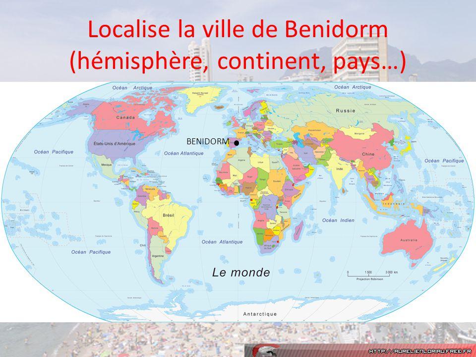 Localise la ville de Benidorm (hémisphère, continent, pays…)