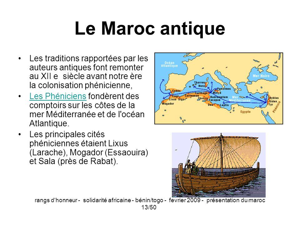 Le Maroc antiqueLes traditions rapportées par les auteurs antiques font remonter au XII e siècle avant notre ère la colonisation phénicienne,